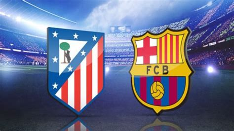 Where to watch the matches of Atletico Madrid vs Barcelona ...