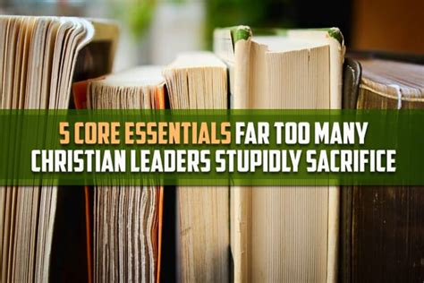 core essentials    christian leaders stupidly