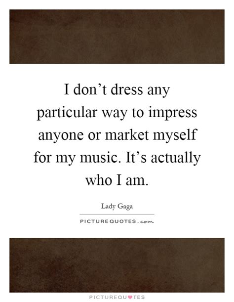 I Dont Dress To Impress Quotes