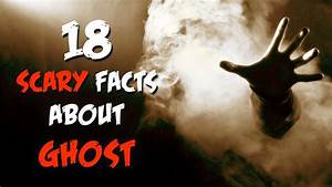 18 scary facts about ghost - Health Flicks