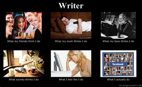Writer Memes - austin s camacho s blog misconceptions of a writer may 30 2012 02 00