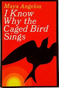 Maya Angelou – I Know Why the Caged Bird Sings - Chapter ...