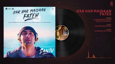 Kar Har Maidaan Fateh Full Audio Sanju Ranbir Kapoor