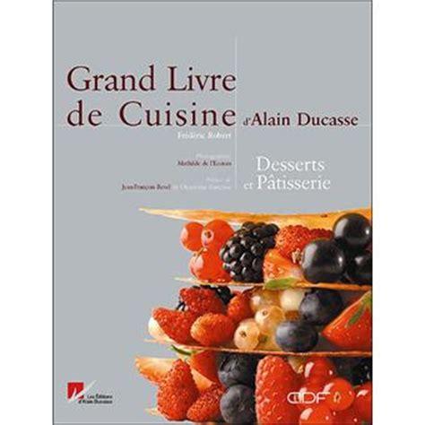 livre cuisine ducasse grand livre de cuisine d 39 alain ducasse desserts et