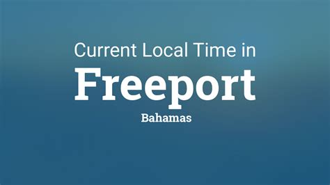 current local time  freeport bahamas