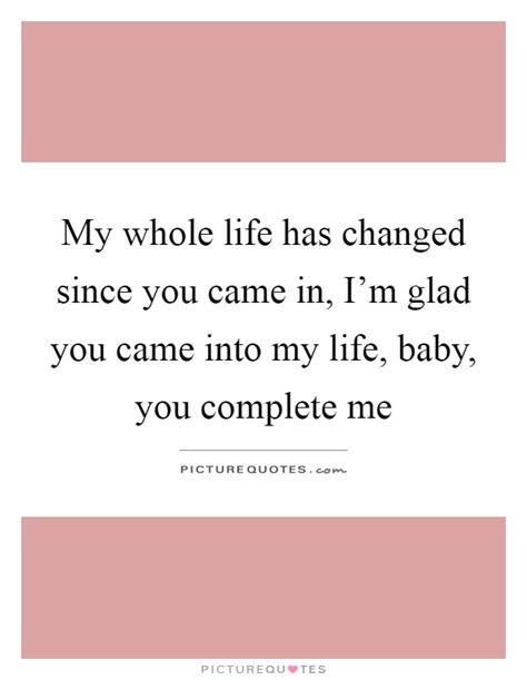 Baby You Changed My Life Quotes