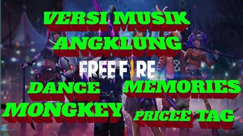 Situs download lagu gratis, gudang lagu mp3 indonesia, lagu barat terbaik. FREE FIRE VERSI MUSIK DANCE MONGKEY, MEMORIES , AND PRICEE TAG DENGAN MUSIK ANGKLUNG - YouTube