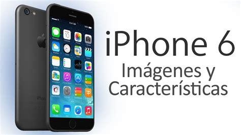 iphone y iphone 6 rumores y caracter 237 sticas en espa 241 ol