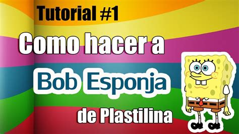 Tutorial Bob Esponja de Plastilina YouTube