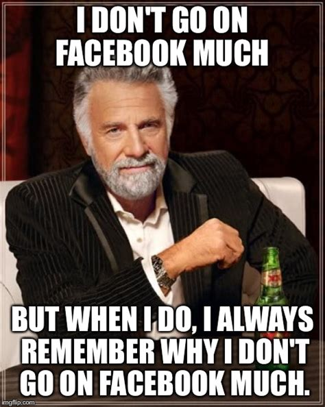 Cool Memes For Facebook - the most interesting man in the world meme imgflip