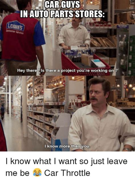 Car Parts Meme - car guys in auto parts stores ouies hey there is there a project you re working on i know more