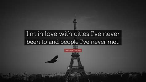 """Melody Truong Quote """"i'm In Love With Cities I've Never"""