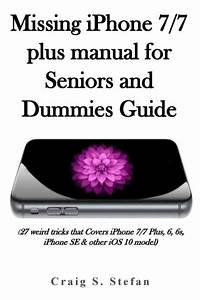 Missing Iphone 7  7 Plus Manual For Seniors And Dummies