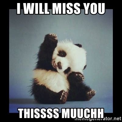 I Will Miss You Meme - i will miss you thissss muuchh cute baby panda meme generator