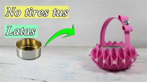 manualidades con latas como hacer una cesta youtube