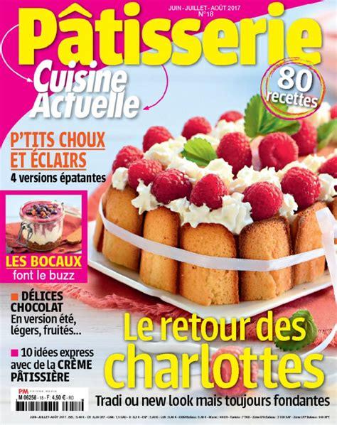 cuisine actuele cuisine actuelle pâtisserie magazine digital