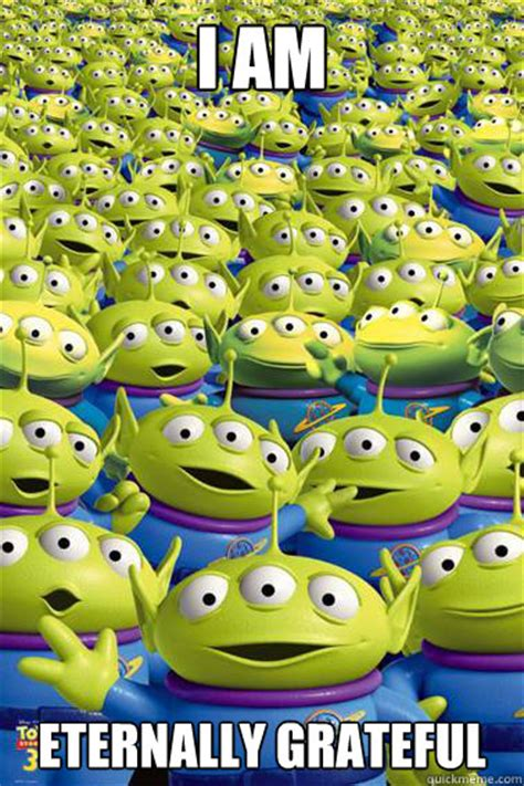 Toy Story Aliens Meme - i am eternally grateful toy story aliens quickmeme