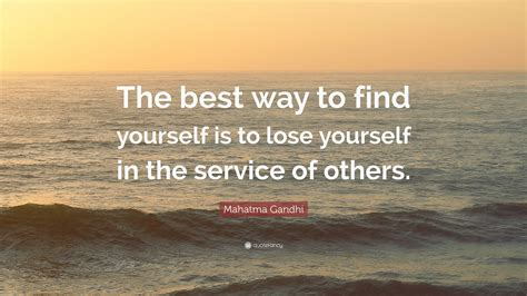 "Mahatma Gandhi Quote ""the Best Way To Find Yourself Is To"