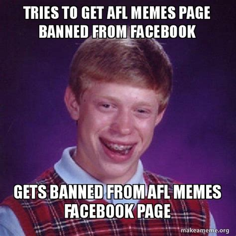 Memes Page - tries to get afl memes page banned from facebook gets banned from afl memes facebook page bad