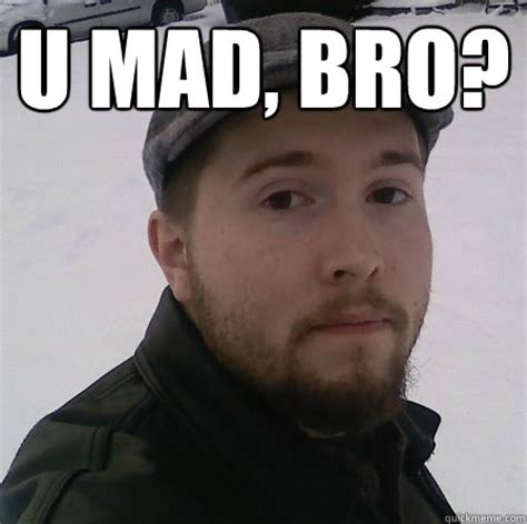 Mad Bro Meme - u mad bro butthurt quickmeme