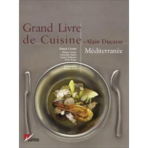 livre cuisine ducasse le grand livre de cuisine méditerranée relié alain