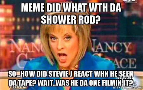 Shower Rod Meme - meme did what wth da shower rod so how did stevie j react whn he seen da tape wait was he