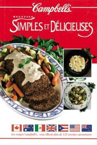 id馥s recettes cuisine collectif cbell 39 s recettes simples délicieuses cuisine rapide livres renaud bray com livres cadeaux jeux