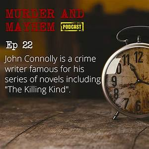 MURDER EP 22 John Connolly is a crime writer famous for ...