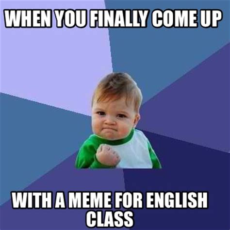 Images For Memes - meme creator when you finally come up with a meme for english class meme generator at
