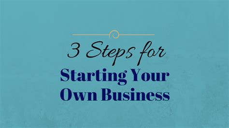 3 Steps For Starting Your Own Business