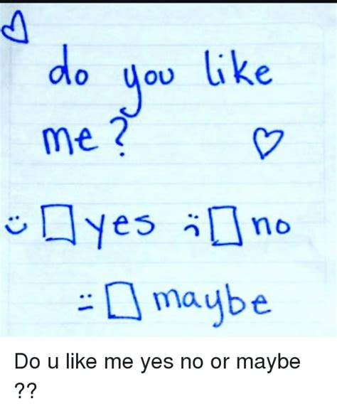 u yes no do you like me e no maybe do u like me yes no or maybe