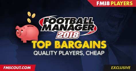 football manager 2018 top bargains fm scout