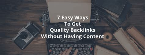 7 Easy Ways To Get Quality Backlinks Without Having