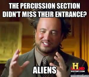 Percussion Memes - the percussion section didn t miss their entrance