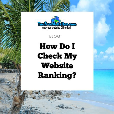 Check My Website Ranking In by How Do I Check My Website Ranking Two Free Websites