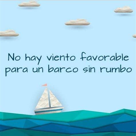 Imagenes De Barcos Con Frases by No Hay Viento Favorable Para Un Barco Sin Rumbo Frases