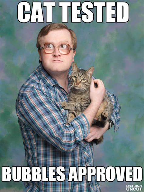 Bubbles Meme - cat tested bubbles approved trailer park boys meme humor funny trailer park boys