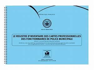Registre De Police : police municipale registre d 39 inventaire des cartes professionnelles des fonctionnaires de pm ~ Medecine-chirurgie-esthetiques.com Avis de Voitures