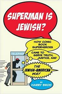 Superman Is Jewish?: How Comic Book Superheroes Came to ...