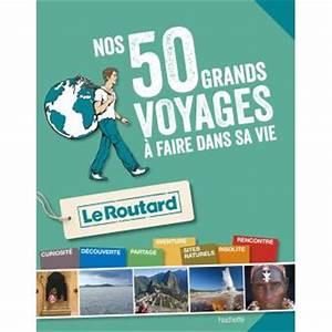 Guide Du Routard Les 50 Voyages Faire Dans Sa Vie