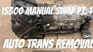 Is300 Manual Swap Part 1 Auto Trans Removal