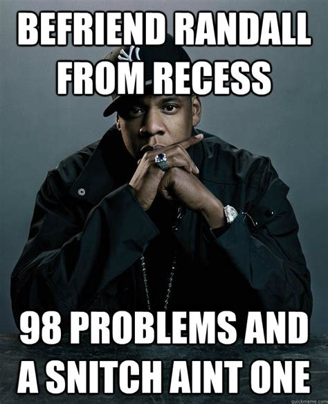 Randall Meme - befriend randall from recess 98 problems and a snitch aint one jay z problems quickmeme