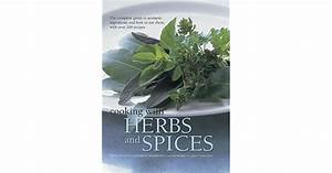 Cooking With Herbs And Spices The Complete Guide To
