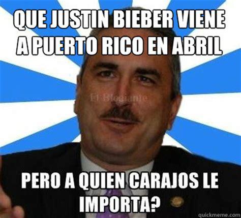 Puerto Rico Memes - que justin bieber viene a puerto rico en abril a quien carajos le importa quickmeme