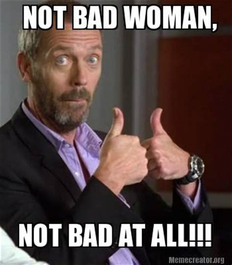 Not Bad Meme - meme creator not bad woman not bad at all meme generator at memecreator org