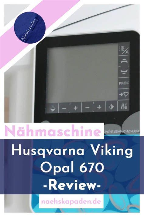 Dann viel glück bei der suche nach einem neuen briefpartner und viel spaß beim schreiben! Nähmaschine: Husqvarna Viking Opal 670 - Nähskapaden in ...