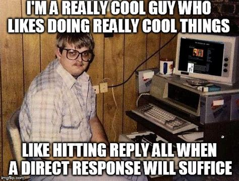 Reply All Meme - image tagged in work email reply funny memes nerd computer guy imgflip