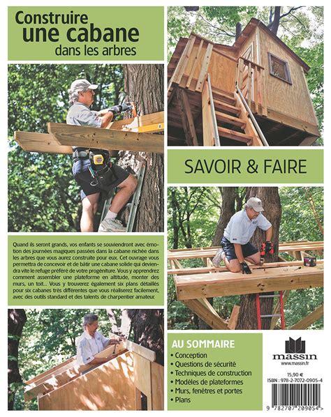 comment faire une cabane dans sa chambre construire une cabane dans un arbre entreprise fabricant