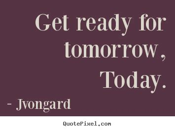 motivational quotes  ready  tomorrow today