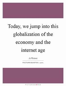 Today, we jump into this globalization of the economy and ...